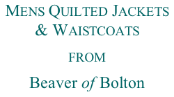 Mens Quilted Jackets & Waistcoats from  Beaver of Bolton