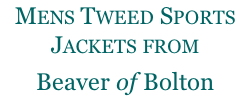 Mens Tweed Sports Jackets from  Beaver of Bolton